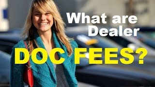 CAR DEALER DOC FEE - Is it a Rip Off? What Auto Document Fees are fair? Ask the Auto Expert!