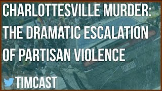 CHARLOTTESVILLE MURDER: The Dramatic Escalation of Political Violence