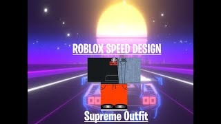 ROBLOX SPEED DESIGN - Supreme Outfit