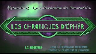 Les chroniques d'Ĕphÿr épisode 2 : Les desseins de l'invisible