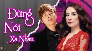 Đừng nói Xa Nhau - Phi Nhung ft Quang Hiếu - Song Ca hay nhất