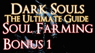 DARK SOULS - THE ULTIMATE GUIDE BONUS 1 - THE BEST SOUL FARMING TECHNIQUE IN DARK SOULS