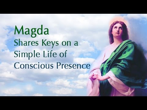 Magda Shares Keys on a Simple Life of Conscious Presence