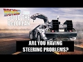 Build the Delorean - Are You Having problems Steering?