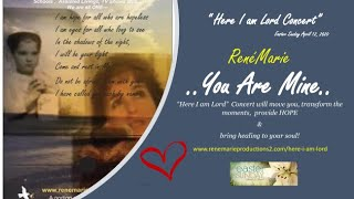 "SPOTLIGHT - You Are Mine"" ~ RenéMarie ""Here I am Lord"" Concert - Easter Sunday April 12, 2020"
