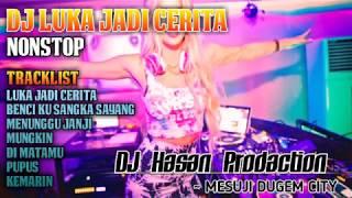 DJ DUGEM NONSTOP TERBARU LUKA JADI CERITA