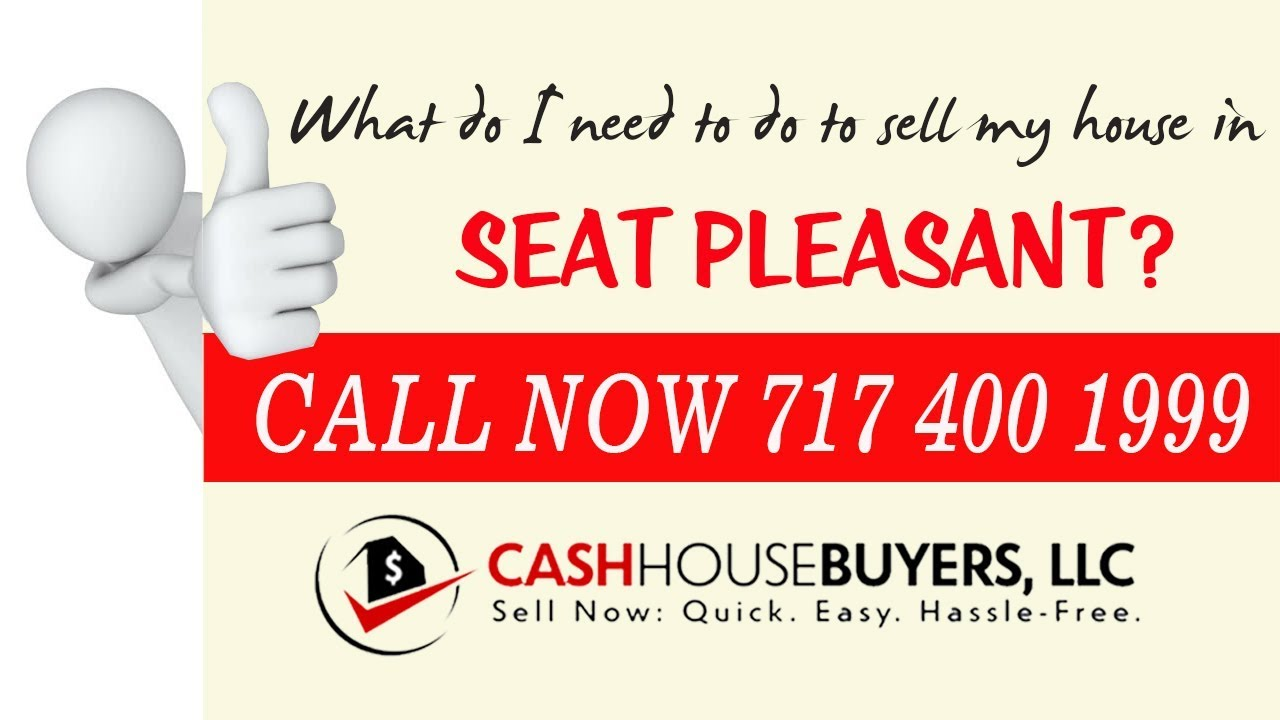 What do I need to do to sell my house fast in Seat Pleasant MD | Call 7174001999 | We Buy House