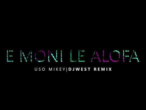 Uso Mikey - E Moni Le Alofa (DJ WEST REMIX)