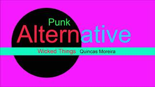 ♫ Alternatif, Punk Müzik, Wicked Things, Quincas Moreira, Alternative Music, Punk