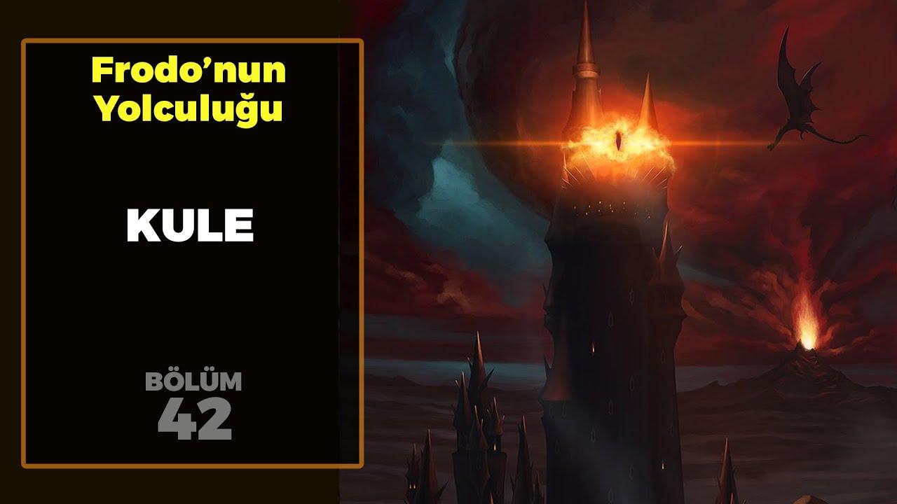 KULE / Frodo'nun Yolculuğu B42 | Yüzüklerin Efendisi
