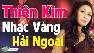 Thiên Kim 2019 Chọn Lọc - Nhạc Vàng Trữ Tình Hải Ngoại Hay Nhất Sự Nghiệp Thiên Kim
