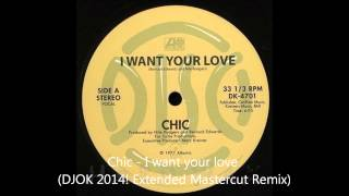 Chic - I want your love (DJOK 2014 Extended Mastercut Remix)