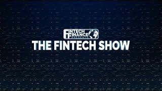 Fintech Finance Presents: The Fintech Show 2.01 – Let the customers do the talking