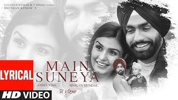 Main Suneya Lyrical   Ammy Virk   Feat. Simran Hundal, Rohaan  SunnyV, Raj  Navjit B   Bhushan Kumar