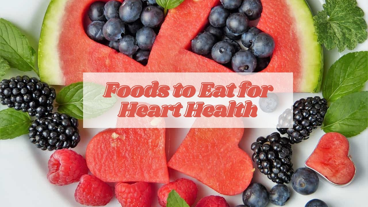 Foods to Eat for Heart Health