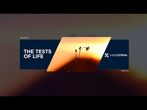 Emunah Part 18: The Tests Of Life