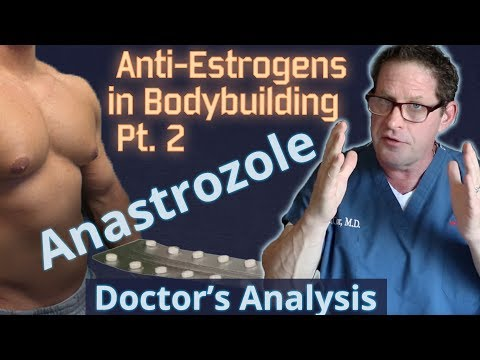 Anti-Estrogens In Bodybuilding Pt. 2 - Anastrozole - Doctor's Analysis Of Side Effects & Properties