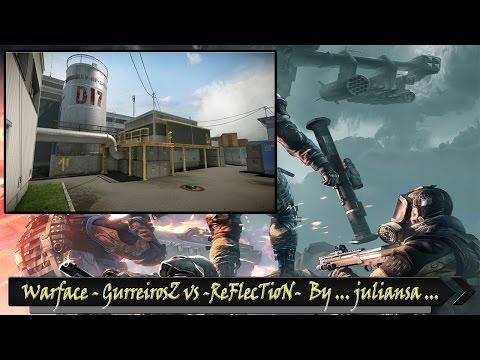 Warface - #12 - GurreirosZ vs -ReFlecTioN- By ... juliansa ...