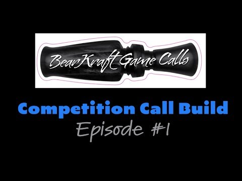 Competition Duck Call Build - Episode #1 - BearKraft Game Calls