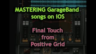 Mastering GarageBand songs on iOS: FINAL TOUCH from Positive Grid