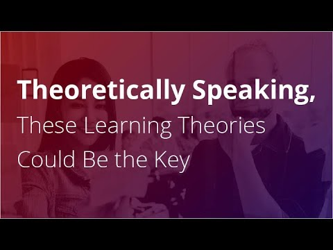 Webinar: Theoretically Speaking, These Learning Theories Could Be The Key