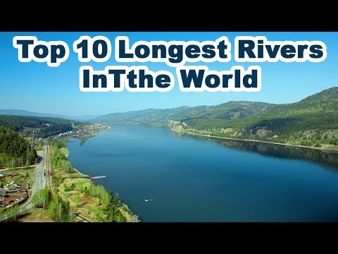 Do You Know The 10 Longest Rivers In The World