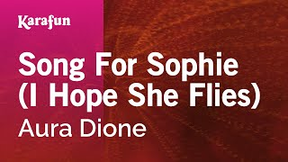 Karaoke Song For Sophie (I Hope She Flies) - Aura Dione *