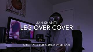 Jah Shanti - Leg Over (Originally performed by Mr Eazi)