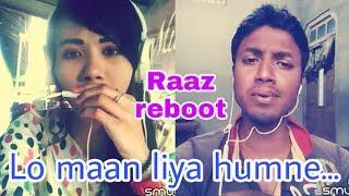 Lo maan liya humne ( Raaz reboot ). My cover 136.