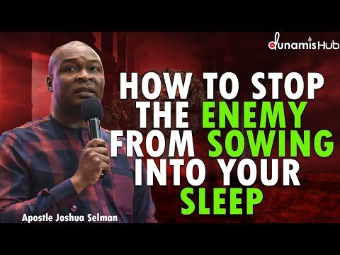 HOW TO STOP THE ENEMY FROM SOWING INTO YOUR SLEEP   APOSTLE JOSHUA SELMAN