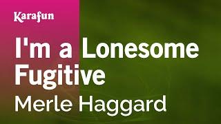 Karaoke I'm A Lonesome Fugitive Merle Haggard *