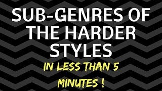 SUB-GENRES OF THE HARDER STYLES (IN LESS THAN 5 MINUTES)