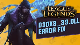 """League of Legends: How to Fix the """"d3dx9_39.dll missing"""" Error"""