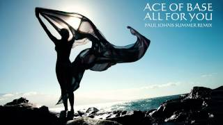ACE OF BASE - ALL FOR YOU ( PAUL JOHNS SUMMER EXTENDED MIX ) [HD]