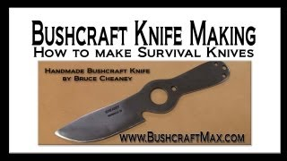 Bushcraft Knife Making How to make Handmade Knives Tutorial and Heat Treat Steel