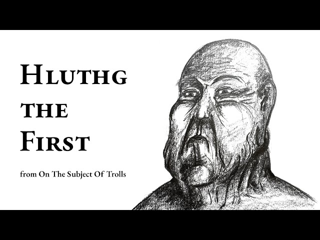 Audiobook - On The Subject Of Trolls - Story 4 - Hluthg the First