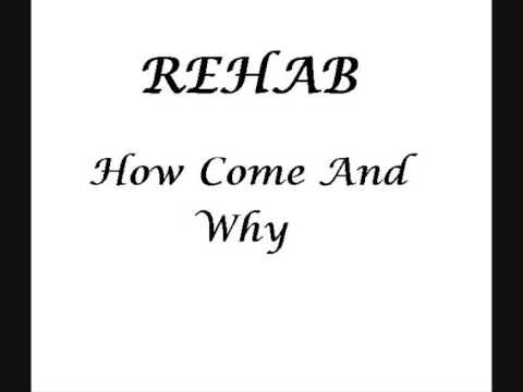 Rehab - how come and why