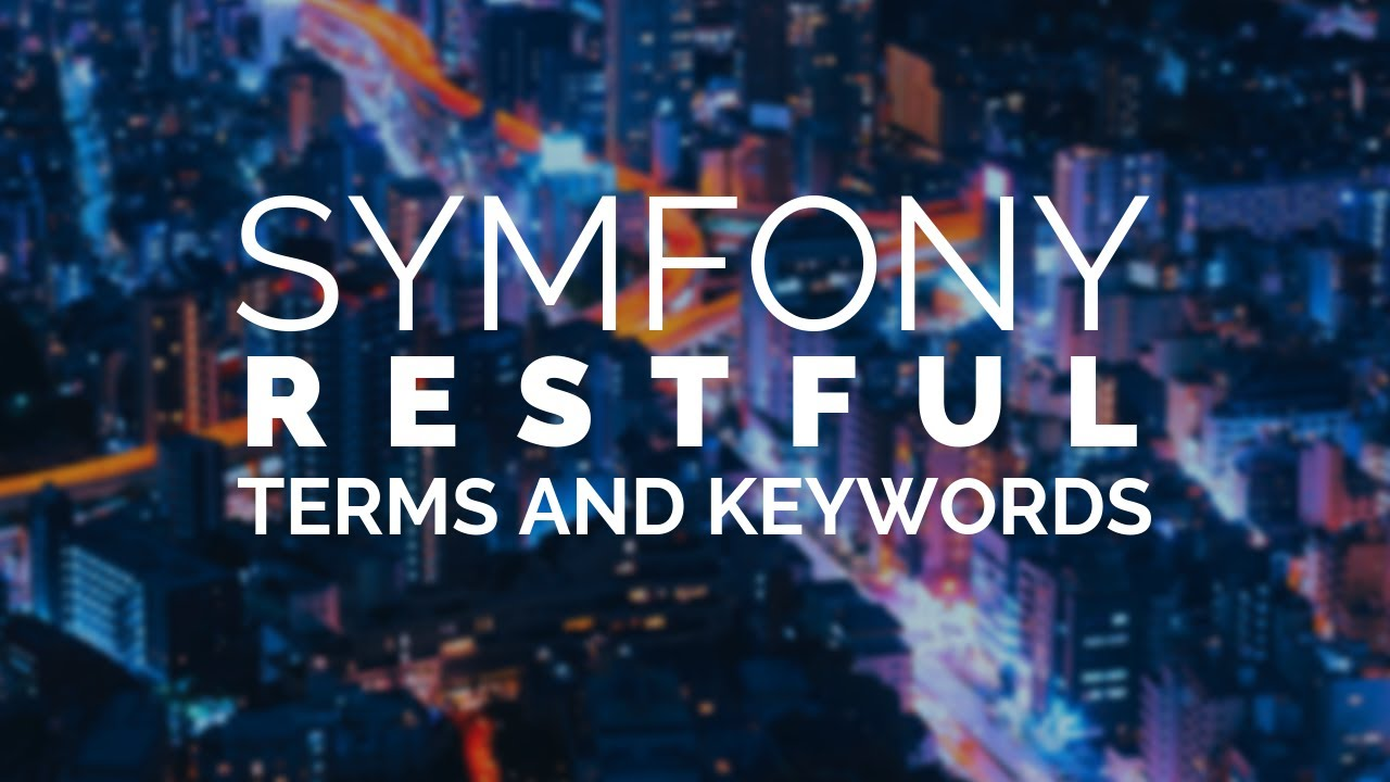 02 - Terms & Keywords in Symfony 4 REST