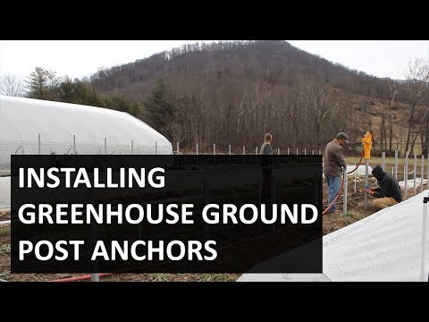 Installing High Tunnel Hoop House Ground Post Anchors - Greenhouse Anchoring