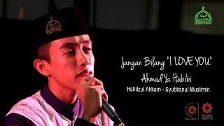 Jangan Bilang I LOVE YOU - Ahmad Ya Habibi   Hafidzul Ahkam - Syubbanul Muslimin