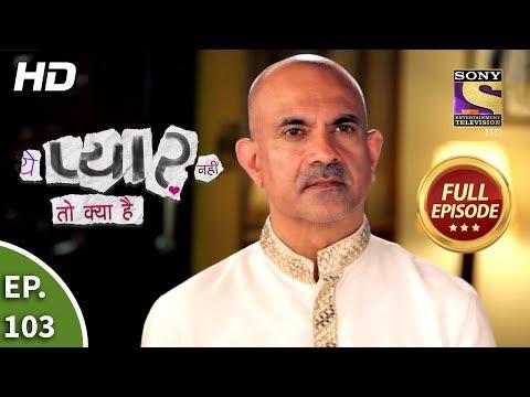 Yeh Pyaar Nahi Toh Kya Hai - Ep 103 - Full Episode - 8th August, 2018