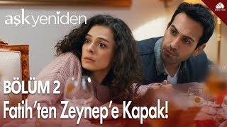 Fatih'ten Zeynep'e kapak! - Aşk Yeniden 2. Bölüm