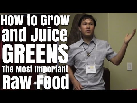 How to Grow and Juice Leafy Greens: The Most Important Raw Food