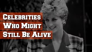 Celebrities Who Might Still Be Alive