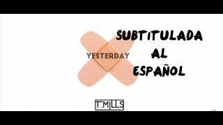 T. Mills - Yesterday  |Subtitulado Español|