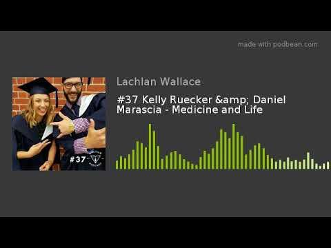 #37 Kelly Ruecker & Daniel Marascia - Medicine and Life