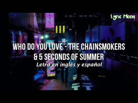 The Chainsmokers & 5 Seconds of Summer - Who Do You Love (Lyric) (Letra en inglés y español)