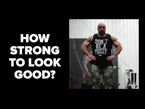 To Look Good - How Strong Do You Need to Get?