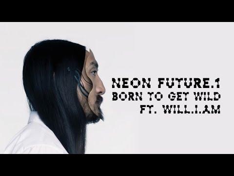 Born To Get Wild ft. will.i.am - Neon Future 1 - Steve Aoki
