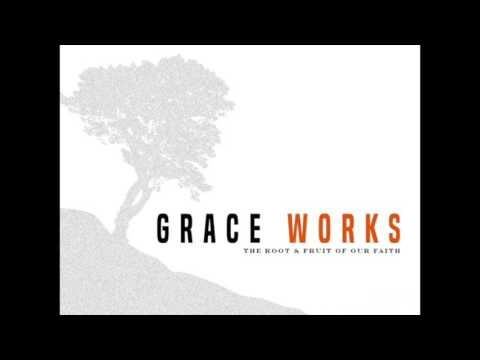 Grace Works: The Root & Fruit of Our Faith, Part 1--Humility & Service